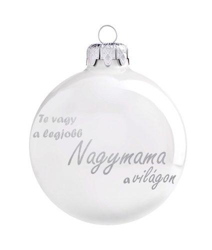 """""""Te vagy a legjobb Nagymama a világon"""" üveg karácsonyfadísz 8 cm-es fényes fehér."""